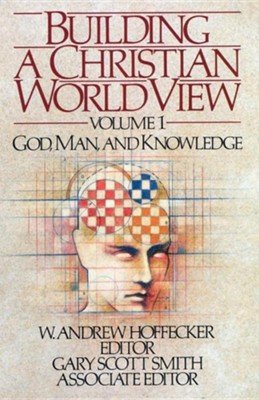 Building a Christian World View Volume 1: God, Man, & Knowledge  -     By: W. Andrew Hoffecker