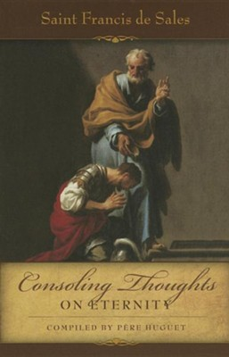 Consoling Thoughts of St. Francis de Sales: On Eternity  -     By: Saint Francis De Sales, Pere Huget