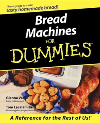 Bread Machines for Dummies  -     By: Glenna Vance, Tom Lacalamita, Simon Vance
