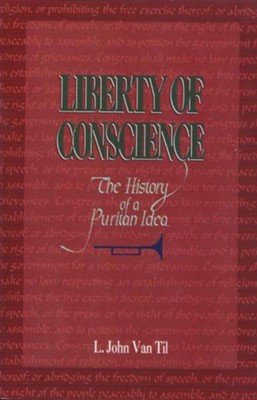 Liberty of Conscience: The History of a Puritan    -     By: L. John Van Til