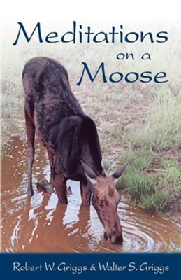Meditations on a Moose  -     By: Walter S. Griggs, Robert W. Griggs