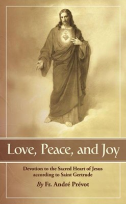 Love, Peace, and Joy  -     By: Father Andre Prevot