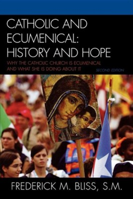 Catholic and Ecumenical: History and Hope, Edition 0002  -     By: Frederick M. Bliss S.M.