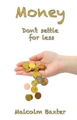 Money Don't Settle for Less  -     By: Malcolm Baxter