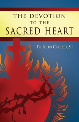 The Devotion to the Sacred Heart of Jesus: How to Practice the Sacred Heart Devotion, Edition 2  -     By: John Croiset, Patrick O'Connell