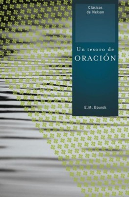 Un Tesoro de Oración  (A Treasury of Prayer)  -     By: E.M. Bounds