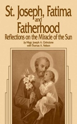 St. Joseph, Fatima and Fatherhood: Reflections on the Miracle of the Sun  -     By: Joseph A. Cirrincione