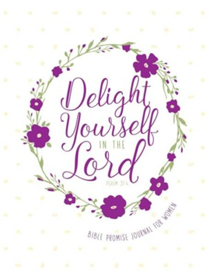 Delight Yourself in the Lord: Bible Promise Journal for Women  -