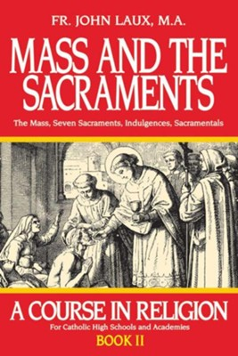 Mass and the Sacraments: A Course in Religion Book II  -     By: John Laux