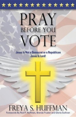 Pray Before You Vote  -     By: Freya S. Huffman