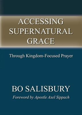 Accessing Supernatural Grace  -     By: Bo Salisbury