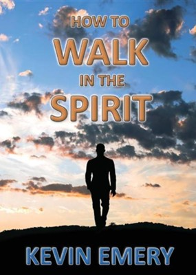 How to Walk in the Spirit  -     By: Kevin Emery