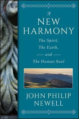 A New Harmony: The Spirit, the Earth, and the Human Soul  -     By: John Philip Newell