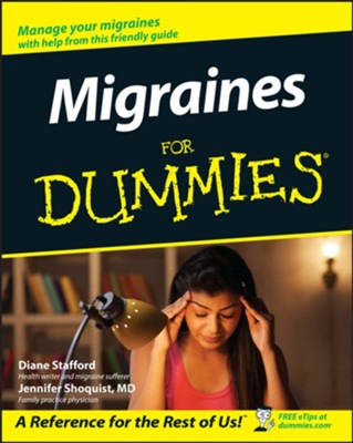 Migraines for Dummies  -     By: Diane Stafford, Jennifer Shoquist