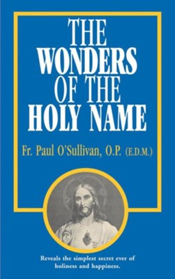 The Wonders of the Holy Name  -     By: Paul O'Sullivan