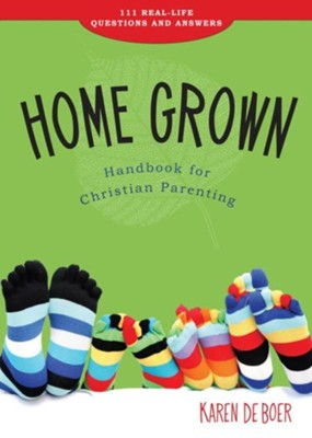 Home Grown: Handbook for Christian Parenting: 111 Real-Life Questions and Answers  -     By: Karen DeBoer