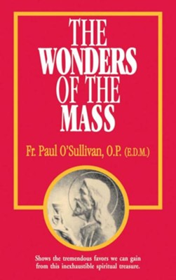 The Wonders of the Mass  -     By: Paul O'Sullivan