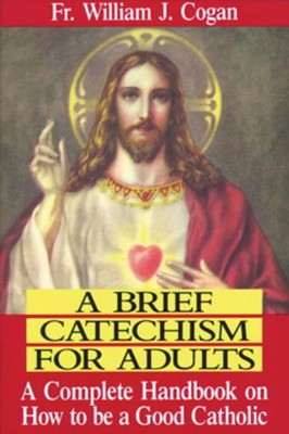 A Brief Catechism for Adults  -     By: William J. Cogan