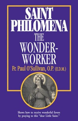 Saint Philomena the Wonder-Worker  -     By: Paul O'Sullivan