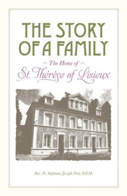 The Story of a Family: The Home of St. Théresé of Lisieux   -     By: Stephane-Joseph Piat