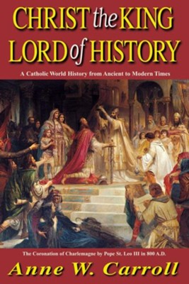 Christ the King: Lord of History  -     By: Anne W. Carroll