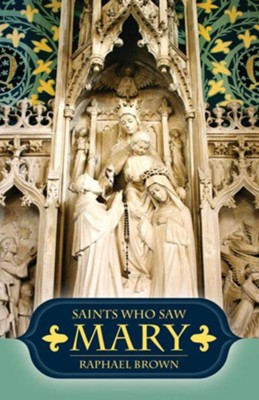 Saints Who Saw Mary  -     By: Raphael Brown, Rafael Brown