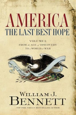 America: The Last Best Hope, Volume 1: From the Age of Discovery to a World at War, 1492-1914  -     By: William J. Bennett
