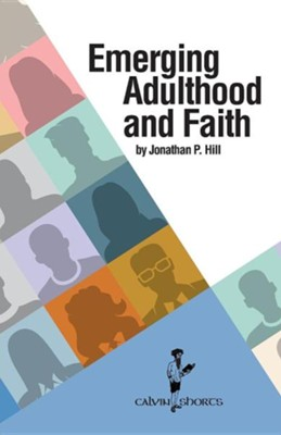 Emerging Adulthood and Faith  -     By: Jonathan P. Hill