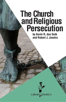The Church and Religious Persecution  -     By: Kevin R. den Dulk, Robert J. Joustra