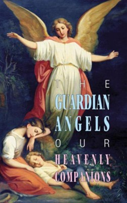The Guardian Angels: Our Heavenly Companions  -     By: Anonymous