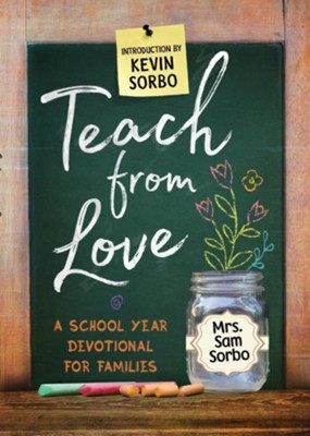 Teach from Love: School Year Devotional for Families  -     By: Sam Sorbo