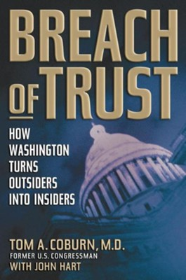 Breach of Trust: How Washington Turns Outsiders Into Insiders  -     By: Tom A. Coburn M.D., John Hart