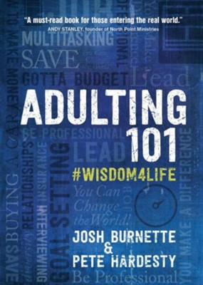 Adulting 101: #Wisdom4Life               -     By: Josh Burnette, Pete Hardesty