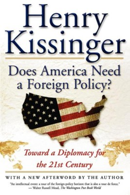 Does America Need A Foreign Policy?  -     By: Henry Kissinger