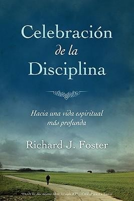Celebracion de la disciplina (Celebration of Discipline)  -     By: Richard J. Foster
