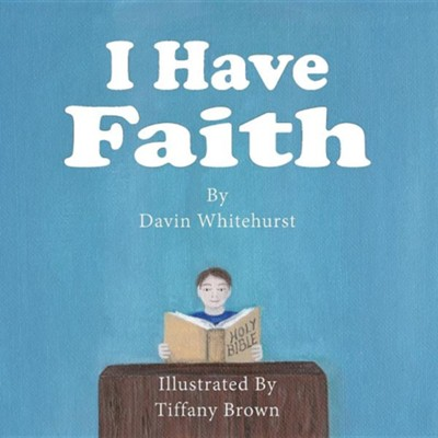 I Have Faith  -     By: Davin Whitehurst     Illustrated By: Tiffany Brown