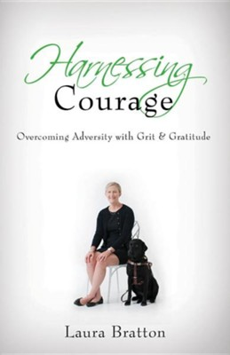 Harnessing Courage: Overcoming Adversity with Grit & Gratitude  -     By: Laura Bratton