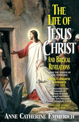 Life of Jesus Christ & Biblical Revelations V3  -     By: Anne Catherine Emmerich