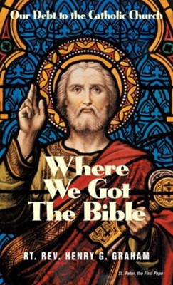 Where We Got the Bible   -     By: Rt. Rev. Henry G. Graham