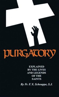 Purgatory: Explained by the Lives and Legends of the Saints  -     By: Father F.X. Schouppe S.J.