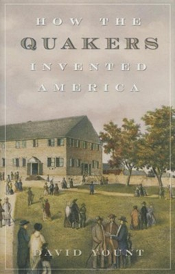 How the Quakers Invented America  -     By: David Yount