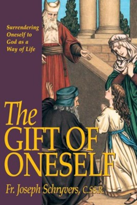 The Gift of Oneself: Surrendering Oneself to God as a Way of Life  -     By: Fr. Joseph Schryvers C.SS.R.
