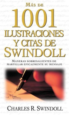 Mas de 1001 Ilustraciones y Citas de Swindoll: Maneras Sobresalientes de Martillar Eficazmente su Mensaje = Swindoll's Ultimate Book of Illustrations  -     By: Charles R. Swindoll