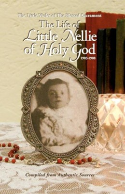 Life of Little Nellie of Holy God: The Little Violet of the Blessed Sacrament (1903-1908)  -     By: Anonymous