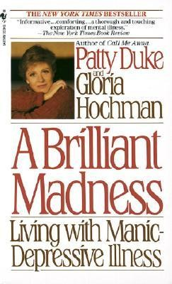 A Brilliant Madness: Living with Manic-Depressive Illness  -     By: Patty Duke, Gloria Hochman, Mary Lou Pinckert