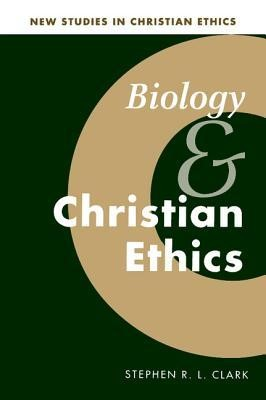 Biology and Christian Ethics New Edition  -     Edited By: Robin Gill, Stephen R.L. Clark     By: Stephen R.L. Clark