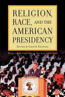 Religion, Race, and the American Presidency  -     Edited By: Gaston Espinosa     By: Gast-N Espinosa, Gaston Espinosa & Gastn Espinosa(ED.)
