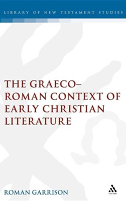 The Graeco-Roman Context of Early Christian Literature  -     By: Roman Garrison