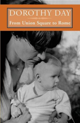From Union Square to Rome  -     By: Dorothy Day