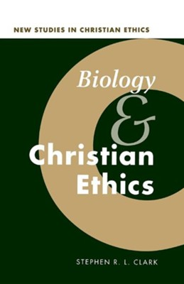 Biology and Christian Ethics  -     By: Stephen R.L. Clark
